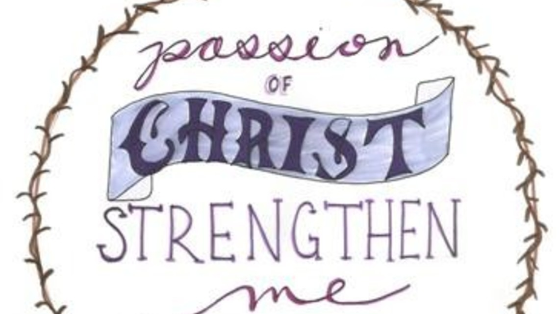 Passion Of Christ Strengthen Me